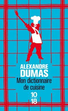 alexandre dumas dictionnaire de cuisine dumas on the three musketeers musketeers and