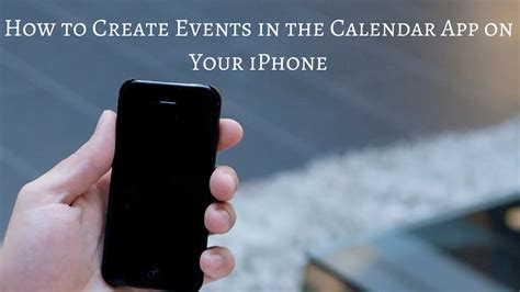 how to develop an app for iphone how to create events in the calendar app on your iphone