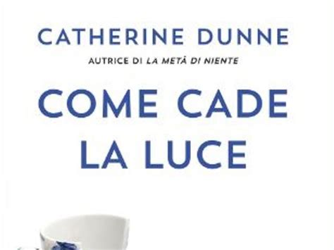 Librerie Universitarie Pisa by Come Cade Dalla Luce Di Catherine Dunne Arriva Alle