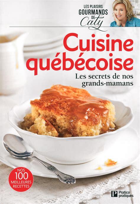 livre de cuisine traditionnelle livre cuisine québécoise les secrets de nos grands mamans messageries adp