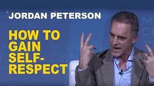 Jordan Peterson: How to Gain Self-Respect - YouTube
