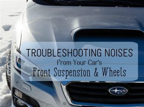 Troubleshooting Car Front Suspension And Wheel Problems