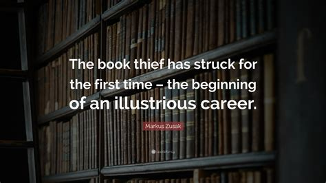 Markus Zusak Quote The Book Thief Has Struck For The