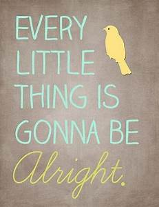 Every little thing is gonna be alright. | Quote Picture