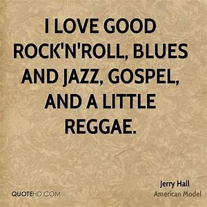 Jerry Hall Quot... Good Rock Quotes