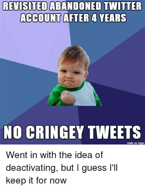 Cringey Memes - revisited abandoned twitter account after 4 years no cringey tweets made on imgur went in with