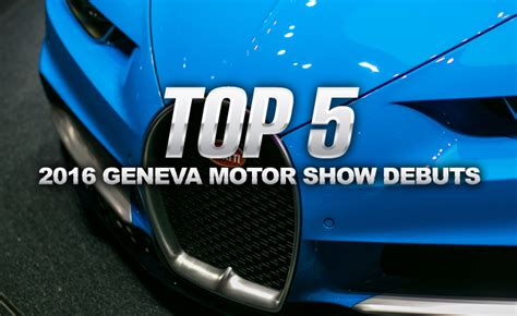 How To Pronounce Chiron by Top 5 Best Debuts From The 2016 Geneva Motor Show
