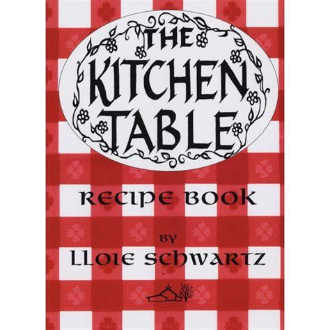 the kitchen table book schoolhouse press the kitchen table recipe book non