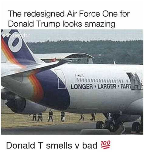 Air Force One Meme - the redesigned air force one for donald trump looks amazing longer larger fart donald t smells v