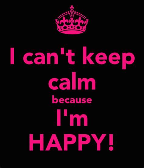 i can t keep calm because i m happy poster alexandra keep calm o matic