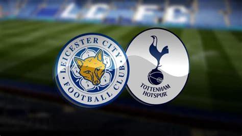 Spurs Vs Leicester / Tottenham vs Leicester Preview, Tips ...