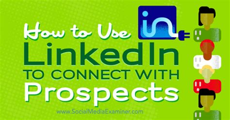 Best Way To Use Linkedin For by How To Use Linkedin To Connect With Prospects Social