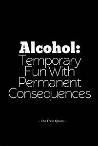 Alcohol Temporary Fun With Permanent Consequences | The ...