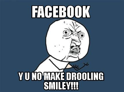 Make A Facebook Meme - meme creator facebook y u no make drooling smiley meme generator at memecreator org