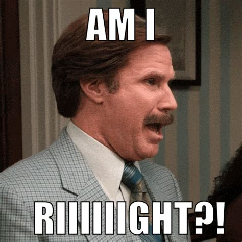 Anchorman I L Meme by Anchorman 2 The Legend Continues Am I Riiiiiight