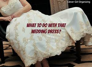 What to do with that wedding dress for What to do with old wedding gowns