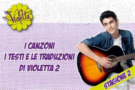 Violetta Canzoni Con Testo - violetta 2 i testi e le traduzioni delle canzoni della