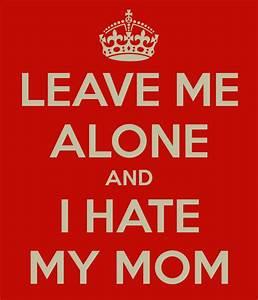 Hate Mom Quotes. QuotesGram