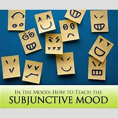 In The Mood How To Teach The Subjunctive