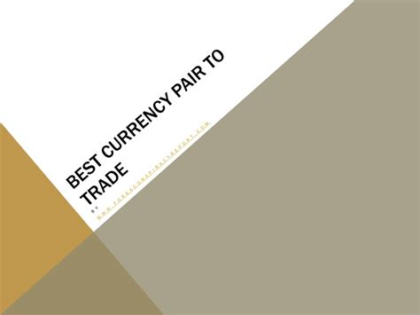 best currencies to trade best currency pair to trade