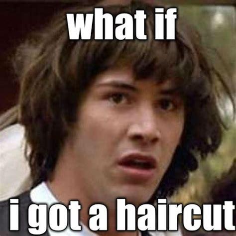 Hair Cut Meme - haircut memes image memes at relatably com