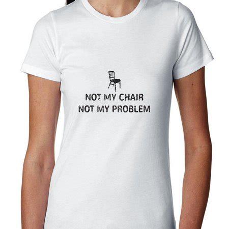 Not My Chair Not My Problem Women's Cotton Tshirt