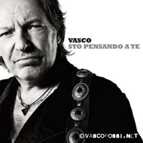Sto Pensando A Te Di Vasco by Sto Pensando A Te Vasco Sito Ufficiale E Fan Club