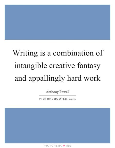 Writing Is A Combination Of Intangible Creative Fantasy And  Picture Quotes