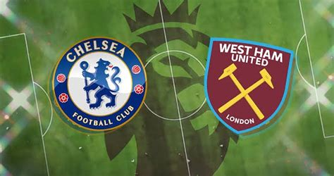 West Ham V Chelsea: Early Match Preview, Expected Line-up ...