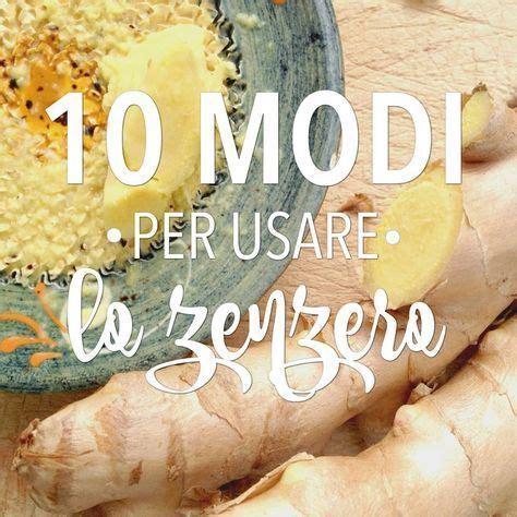 zenzero in cucina come usarlo zenzero 10 modi per usarlo in cucina ricette e tisane