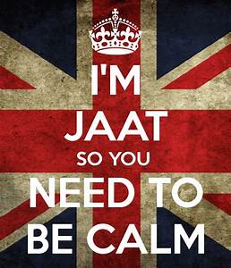 I'M JAAT SO YOU NEED TO BE CALM Poster