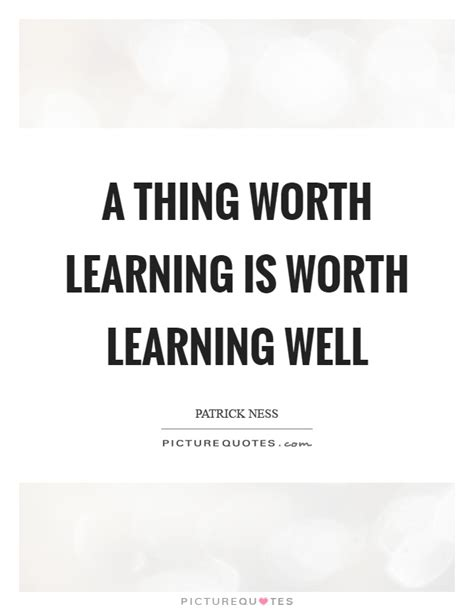 stuff that is worth a a thing worth learning is worth learning well picture quotes