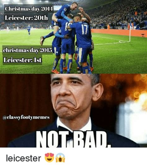 Footy Memes - christmas day 2014 leicester 20th christmas day 20131 leicester ist footy memes not bad