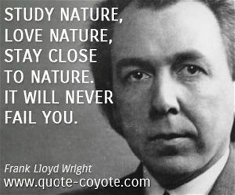 Nature Frank Lloyd Wright Quotes Quotesgram Interiors Inside Ideas Interiors design about Everything [magnanprojects.com]