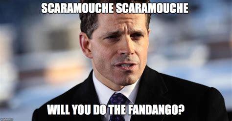 Scaramucci Memes - image tagged in scaramouche scaramucci trump politics imgflip