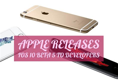 apple releases ios 10 beta 5 to developer testers