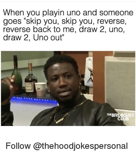 Uno Memes - when you playin uno and someone goes skip you skip you reverse reverse back to me draw 2 uno