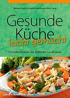 Kochbuch Schnelle Gesunde Küche by Gesunde K 252 Che Leicht Gemacht Landfrauen Alteslands Webseite