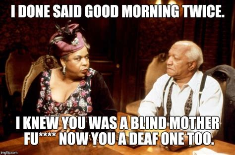 Good Morning Son Meme - image tagged in fred sanford imgflip