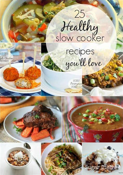 cooker healthy recipes 25 healthy slow cooker recipes sugar dish me