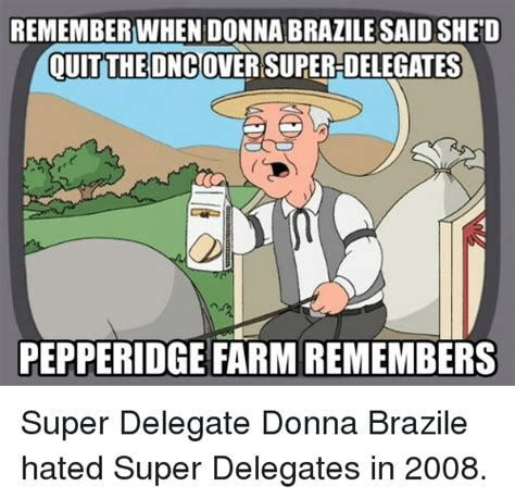 remember when donnabrazile saidshed quit the dncoversuperhdelegates pepperidge farm remembers