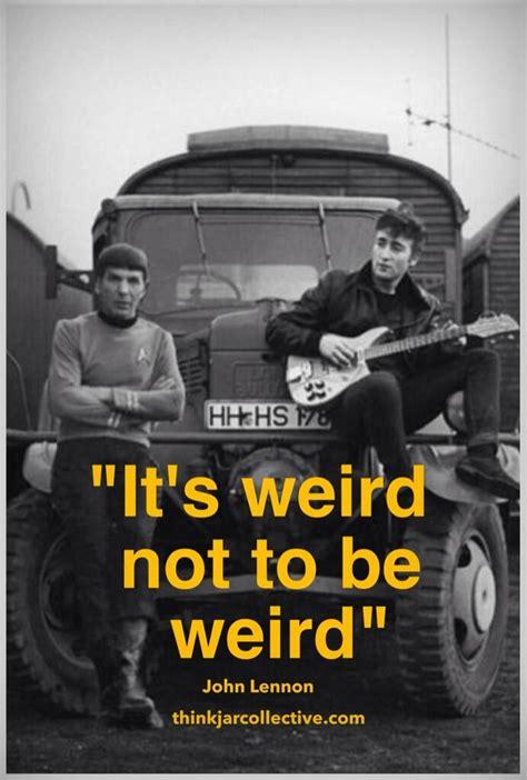 john lennon quote  creativity  weird