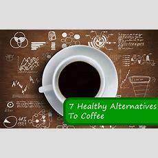 7 Healthy Alternatives To Coffee Fitbodyhq
