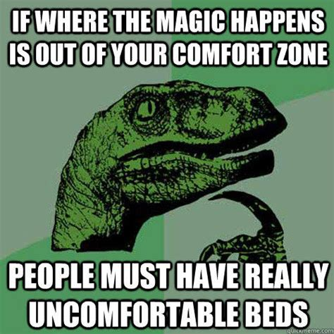 Comfort Memes - if where the magic happens is out of your comfort zone