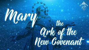 Mary  The Ark Of The New Covenant