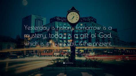 bil keane quote yesterday  history tomorrow