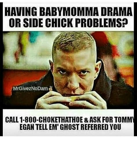 Baby Momma Memes - having baby momma drama or side chick problemsp mrgiveznodam call 1 800 choke thathoe ask for