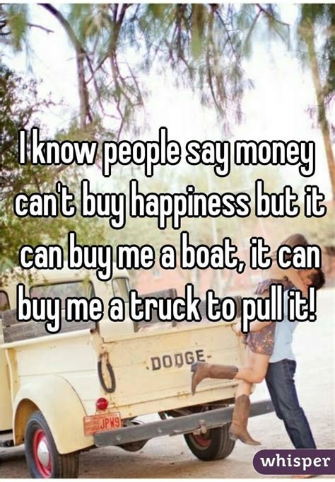 Money Can Buy Me A Boat by I Say Money Can T Buy Happiness But It Can Buy