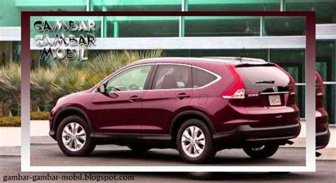 Gambar Mobil Gambar Mobilhonda Crv by Gambar Mobil Honda Crv Gambar Gambar Mobil
