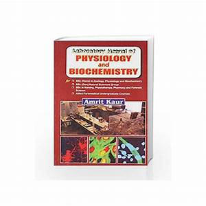 Laboratory Manual Of Physiology And Biochemistry By Kaur N